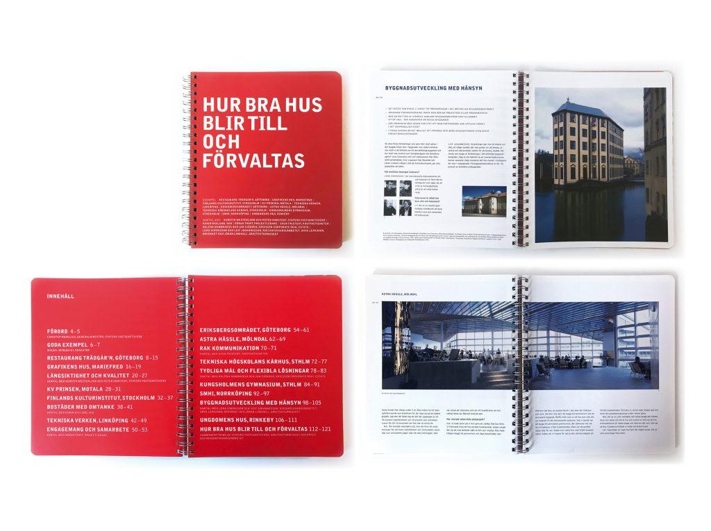 Grafisk formgivning av handbok för Statens Fastighetsverk. Boken beskriver processer som leder till god arkitektonisk kvalitet i byggande och förvaltning.
